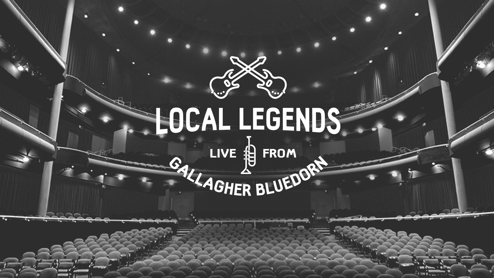Empty Great Hall stage in black and white. White text over top that reads Local Legends Live From Gallagher Bluedorn
