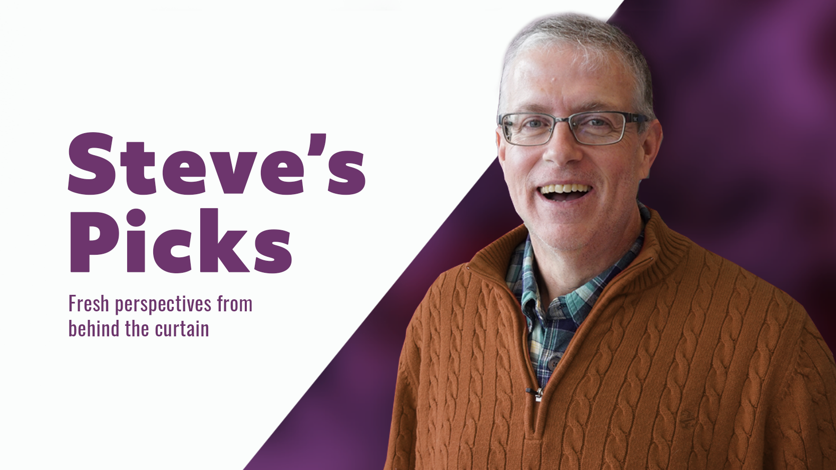 Steve Carignan wearing a rust colored sweater in front of a purple background. Purple text on white backing reads Steve's Picks