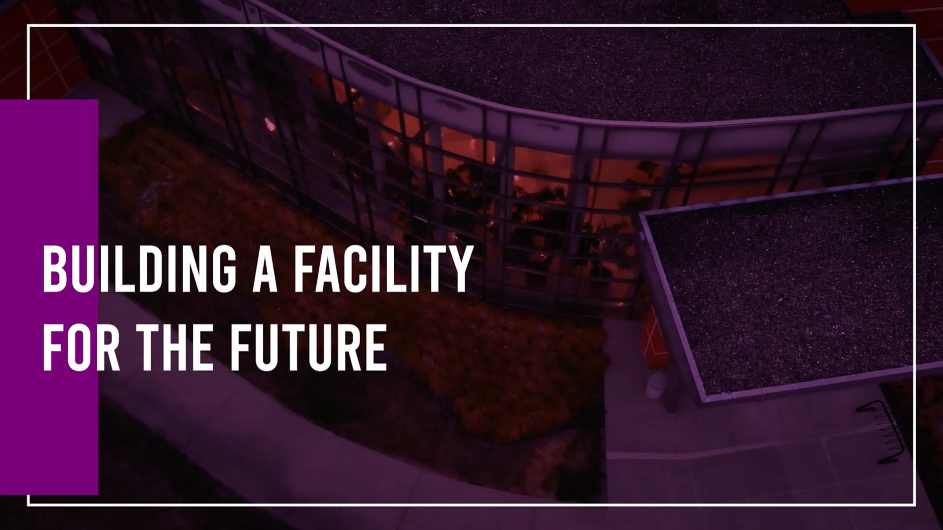Building a facility for the future